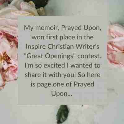 "My memoir, Prayed Upon, won first place in the Inspire Christian Writer's ""Great Openings"" contest in non-fiction!"